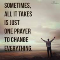 ALL IT TAKES IS JUST ONE PRAYER